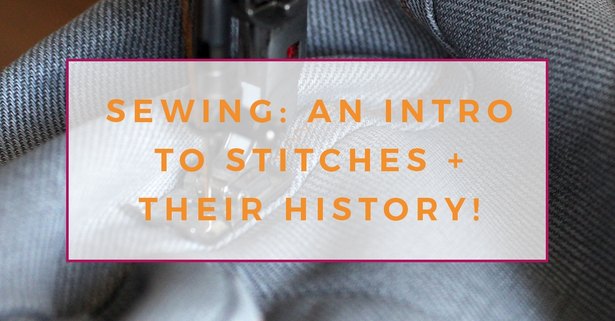 Learn Sewing - History and Sewing Stitches - The Creative Curator