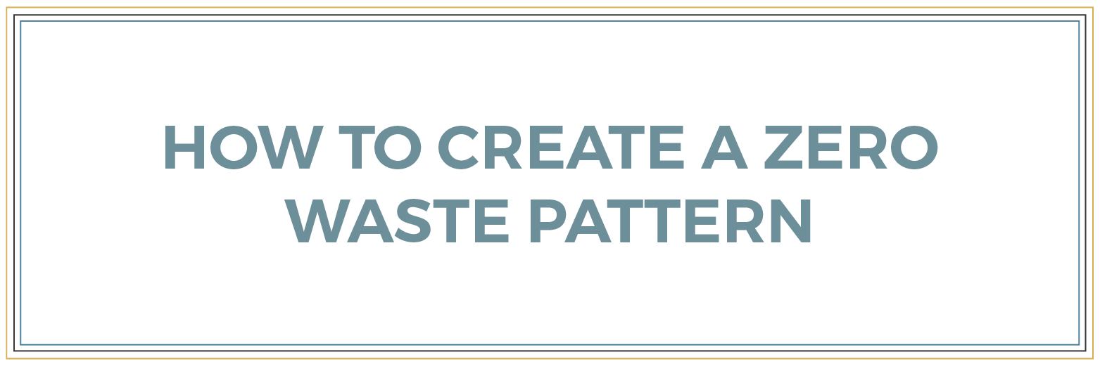 How to create a zero waste pattern - The Creative Curator