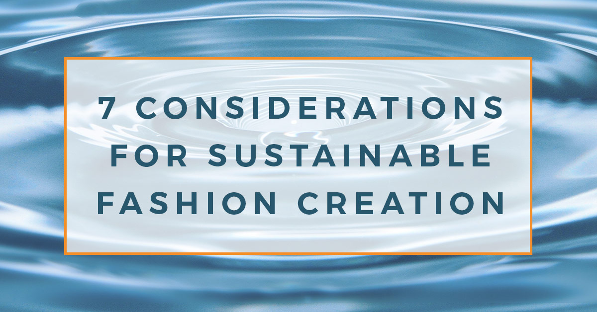 Photo of a droplet of water falling into an expanse of water and creating a ripple effect. Text overlay reads seven considerations for sustainable fashion creation.