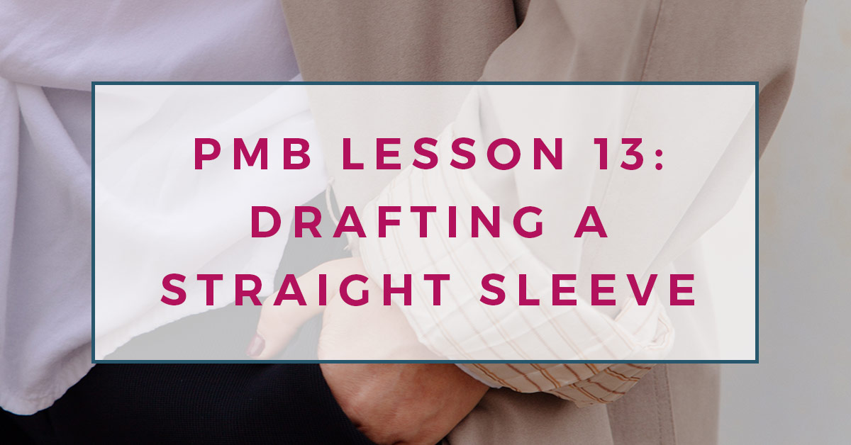 Pattern making basics: Lesson 13. Drafting a straight sleeve block