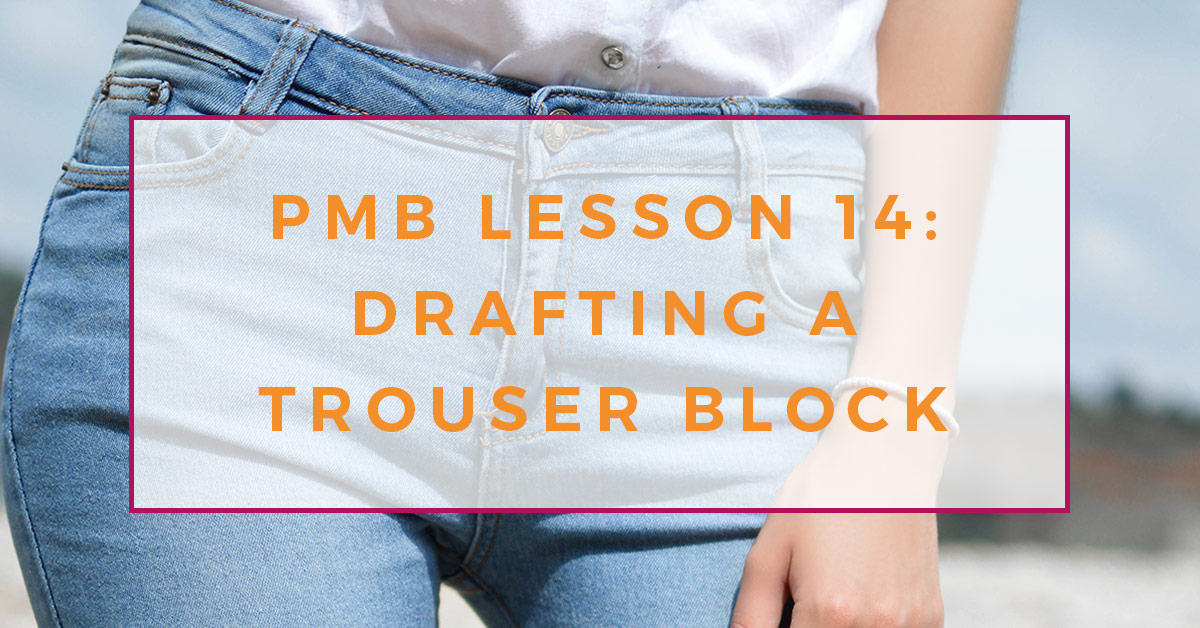 Photo of the top section of a woman wearing a pair of denim jeans. Text overlay reads PMB lesson 14: drafting a trouser block