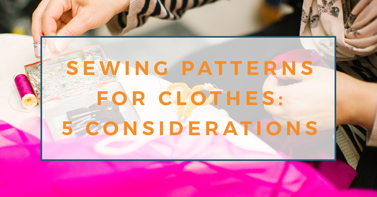 Sewing patterns for clothes - five things you should know before your buy your next sewing pattern!
