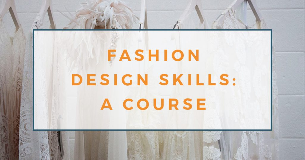 Fashion Design Skills The Creative Curator