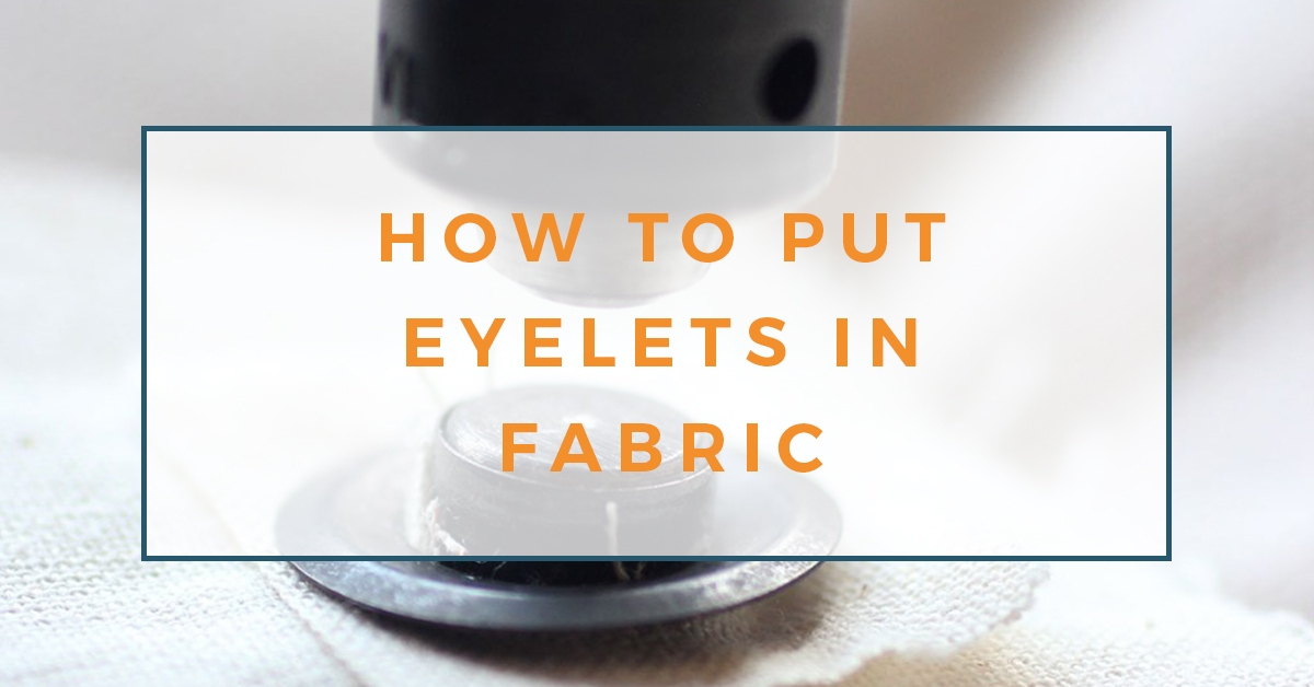 Click to learn how to put eyelets in fabric. #sewing #eyelets #sewingprojects
