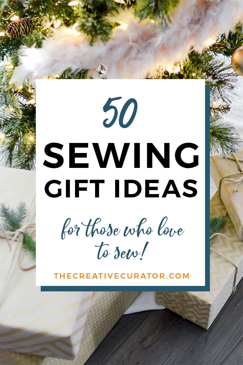 50 Sewing Gifts For Sewers The Creative Curator